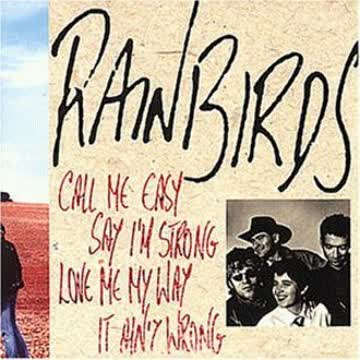 Rainbirds - Call me easy, say I'm strong, love me my Way, it ain't wrong