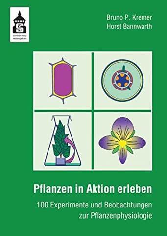 Pflanzen in Aktion erleben: 100 Experimente und Beobachtungen zur Pflanzenphysiologie