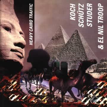 Koch - Schütz - Studer & El Nil Troop - Heavy Cairo Traffic