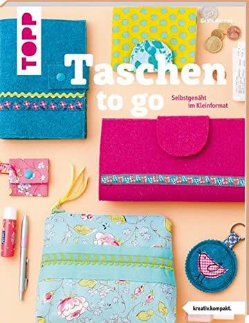 Taschen to go (kreativ.kompakt.): Selbstgenäht im Kleinformat