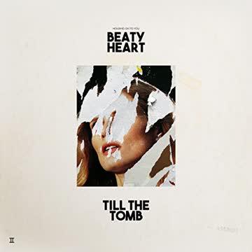Beaty Heart - Till the Tomb