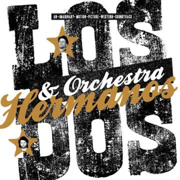 Los Dos & Orchestra - Hermanos. An Imaginary Motion Picture Western Soundtrack