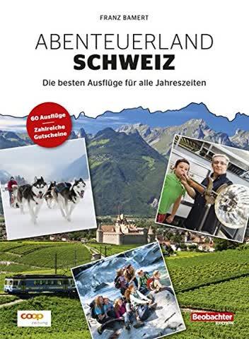 Abenteuerland Schweiz: Die besten Ausflüge für alle Jahreszeiten