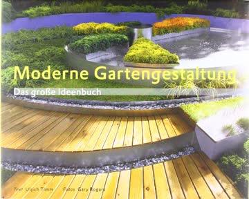 """Moderne Gartengestaltung: Kompetenz aus erster Hand - von Ulrich Timm, dem langjährigen Ressortleiter der """"SCHÖNER WOHNEN""""das große Ideenbuch zur modernen Gartengestaltung"""
