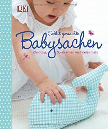 Selbst gemachte Babysachen: Kleidung, Spielsachen und vieles mehr