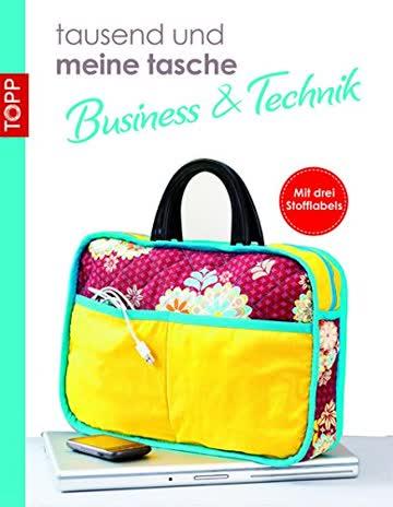 """""""tausend und meine tasche """"tausend und meine tasche Taschen Business/Technik"""": Taschen rund um das Thema Business und Technik (kreativ.kompakt.)"""
