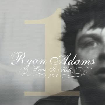 Ryan Adams - Love Is Hell, Pt. 1