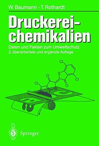 Druckerei-chemikalien: Daten und Fakten zum Umweltschutz 2., erweiterte und überarbeitete Auflage