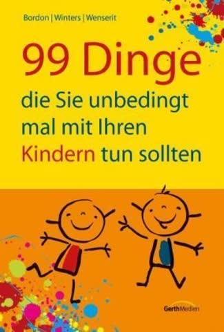 99 Dinge, die Sie unbedingt mal mit Ihren Kindern tun sollten