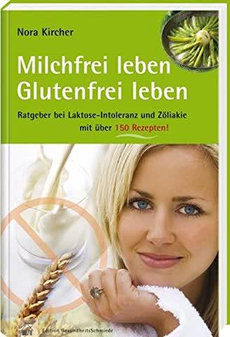 Milchfrei leben - glutenfrei leben: Ratgeber bei Laktoseintoleranz und Zöliakie - mit über 150 Rezepten (Edition GesundheitsSchmiede)