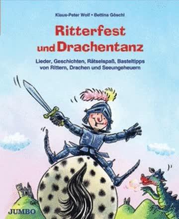 Ritterfest und Drachentanz: Lieder, Geschichten, Rätselspaß, Basteltipps von Rittern, Drachen und Seeungeheuern