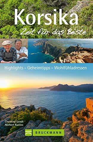 Korsika - Zeit für das Beste: Highlights - Geheimtipps - Wohlfühladressen