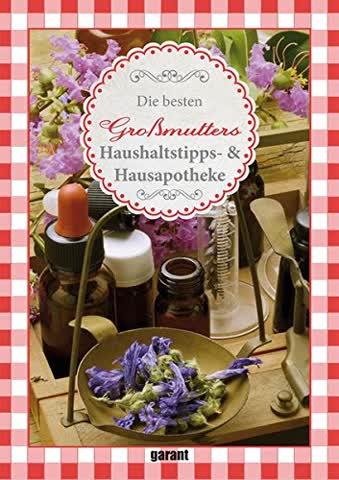 Die besten Großmutters Haushaltstipps & Hausapotheke