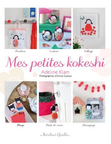 Mes petites kokeshi : Broderie, couture, collage, pliage et autres techniques