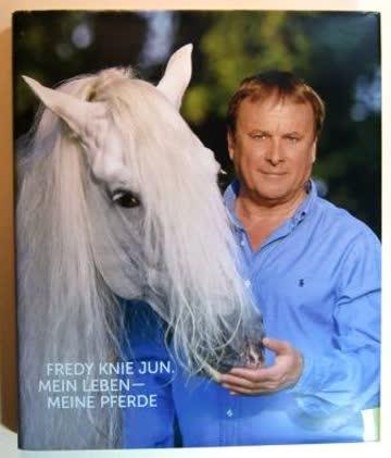 Fredy Knie Junior. Mein Leben - Meine Pferde