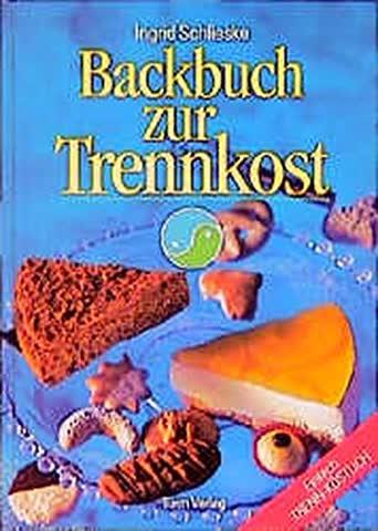 Backbuch zur Trennkost: Einfach trenn-köstlich!