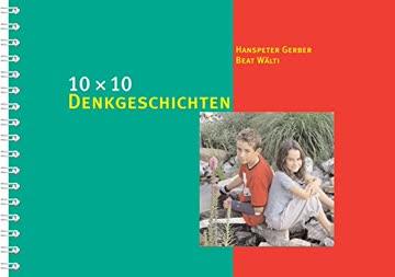 10 x 10 Denkgeschichten (10 x 10 Ideen für den Unterricht / Untersuchen, Entdecken, Gestalten im Unterricht)