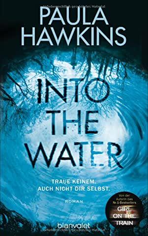 Into the Water - Traue keinem. Auch nicht dir selbst.: Roman