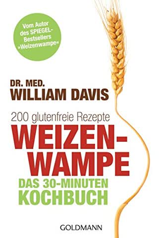 """Weizenwampe - Das 30-Minuten-Kochbuch: 200 glutenfreie Rezepte - Vom Autor des SPIEGEL-Bestsellers """"Weizenwampe"""""""