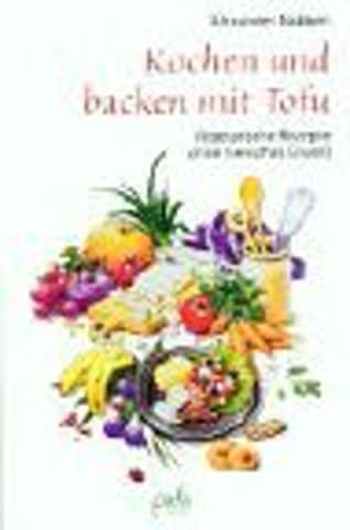 Kochen und backen mit Tofu. Vegetarische Rezepte ohne tierisches Eiweiß