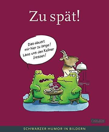 Zu spät!: Schwarzer Humor in Bildern (Deutscher Cartoonpreis, Band 1)