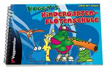 Voggy's Kindergarten-Flötenschule: Für die Fünf-Loch-Flöte mit den Tönen g, a, h, c, und e