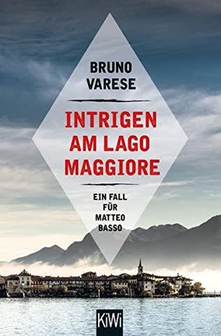 Intrigen am Lago Maggiore: Ein Fall für Matteo Basso (Matteo Basso ermittelt, Band 2)