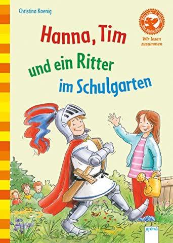 Der Bücherbär, wir lesen zusammen (1. Klasse) - Hanna, Tim und ein Ritter im Schulgarten