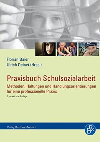 Praxisbuch Schulsozialarbeit: Methoden, Haltungen und Handlungsorientierungen für eine professionelle Praxis