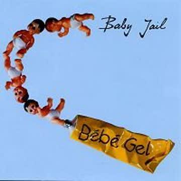 Baby Jail - Bebe Gel
