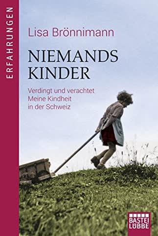 Niemandskinder: Verdingt und Verachtet. Meine Kindheit in der Schweiz