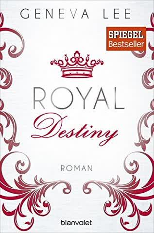 Royal Destiny: Roman (Die Royals-Saga, Band 7)