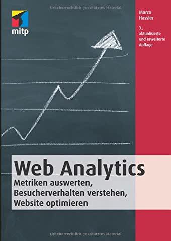 Web Analytics: Metriken auswerten, Besucherverhalten verstehen, Website optimieren (mitp Business)