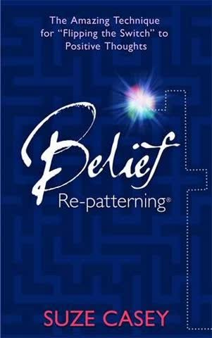 """Belief Re-Patterning:: The Amazing Technique for """"Flipping the Switch"""" to Positive Thoughts"""