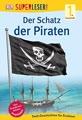 SUPERLESER! Der Schatz der Piraten: 1. Lesestufe Sach-Geschichten für Leseanfänger