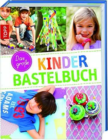 Das große Kinderbastelbuch: Das große Standardwerk des Kinderbastelns