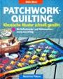 Patchwork-Quilting: klassische Muster, schnell genäht - Mit Rollschneider und Nähmaschine rasch zum Erfolg