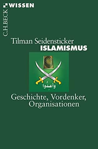 Islamismus: Geschichte, Vordenker, Organisationen (Beck'sche Reihe)
