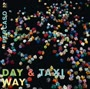 Day & Taxi - ~ Way ~