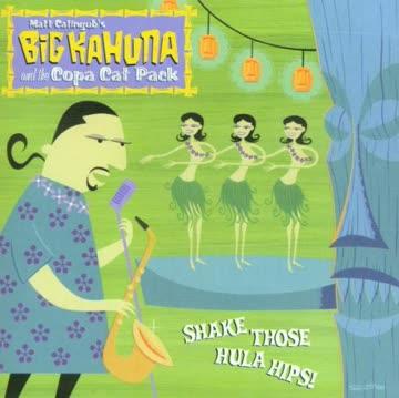 Big Kahuna & the Copa Cat Pack - Shake Those Hula Hips
