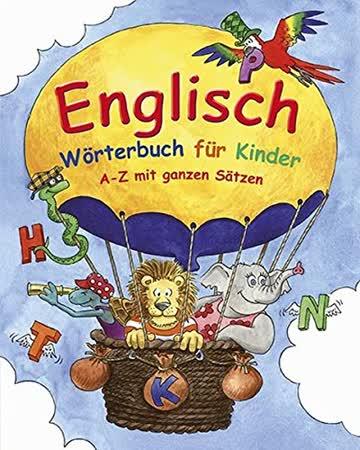 Englisch Wörterbuch für Kinder: A-Z mit ganzen Sätzen in Englisch und Deutsch