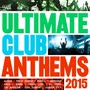Various - Ultimate Club Anthems 2015