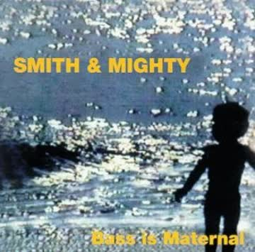 Smith & Mighty - Bass Is Maternal