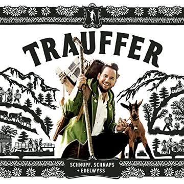 Trauffer - Schnupf Schnaps + Edelwyss