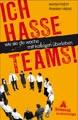 Ich hasse Teams!: Wie Sie die Woche mit Kollegen überleben