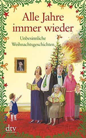 Alle Jahre immer wieder: Unbesinnliche Weihnachtsgeschichten (dtv großdruck)
