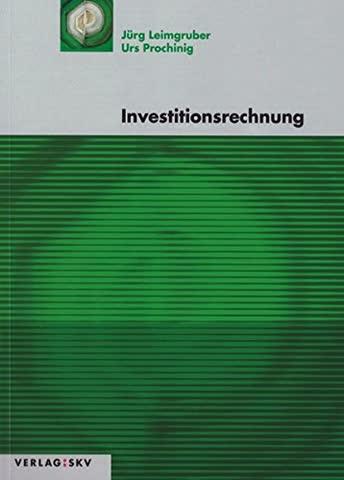 Investitionsrechnung: Theorie, Aufgaben und Lösungen
