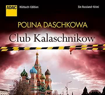 Club Kalaschnikow. Ein Russland-Krimi (ADAC Hörbuch-Edition 2015)