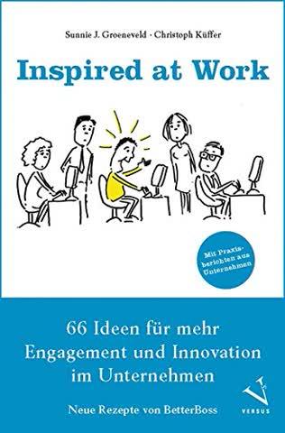 Inspired at Work: 66 Ideen für mehr Engagement und Innovation im Unternehmen - Neue Rezepte von BetterBoss