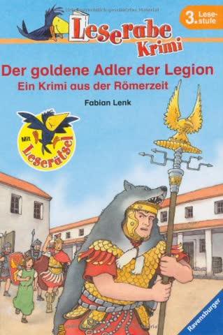 Der goldene Adler der Legion: Ein Krimi aus der Römerzeit (Leserabe - 3. Lesestufe)